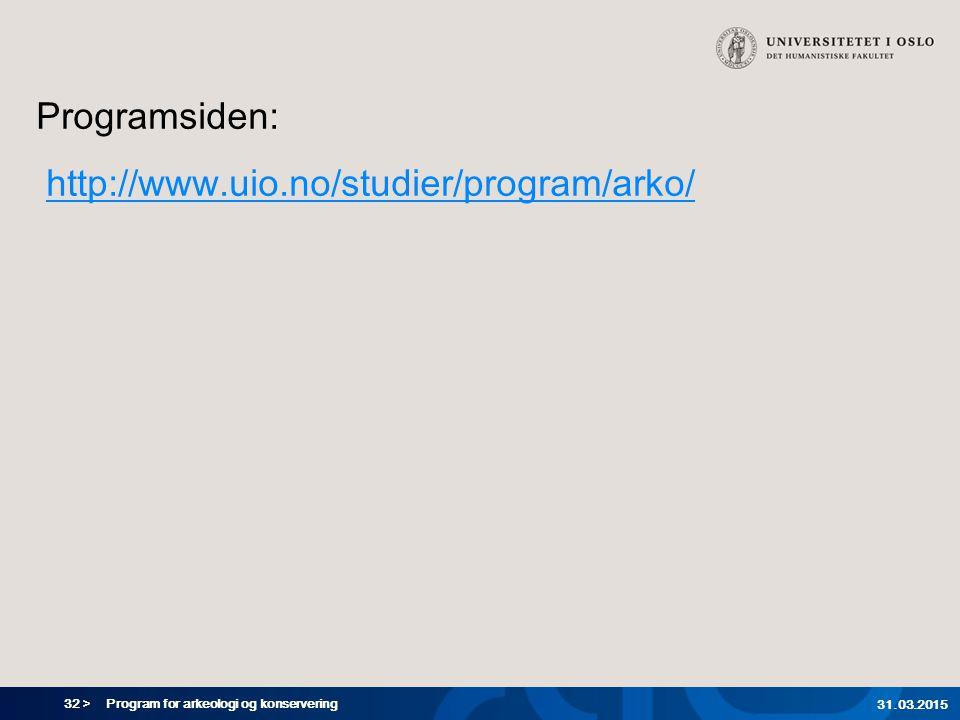 32 > Program for arkeologi og konservering 31.03.2015 Programsiden: http://www.uio.no/studier/program/arko/