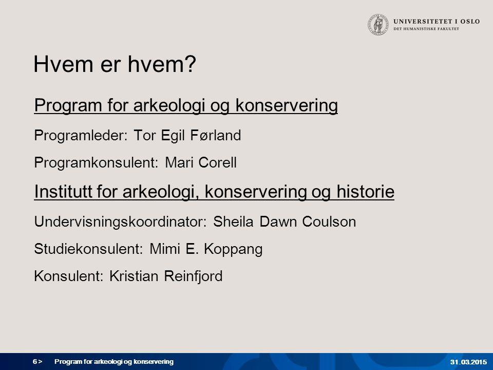 27 > Program for arkeologi og konservering 31.03.2015 Mer informasjon og veiledning.