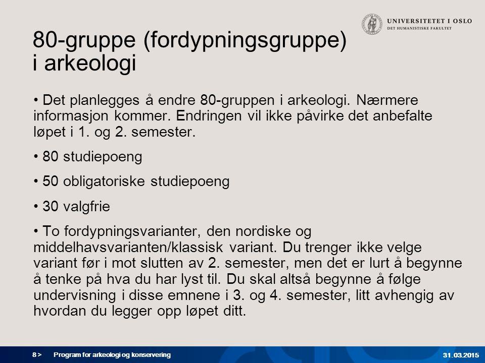 8 > Program for arkeologi og konservering 31.03.2015 80-gruppe (fordypningsgruppe) i arkeologi Det planlegges å endre 80-gruppen i arkeologi.