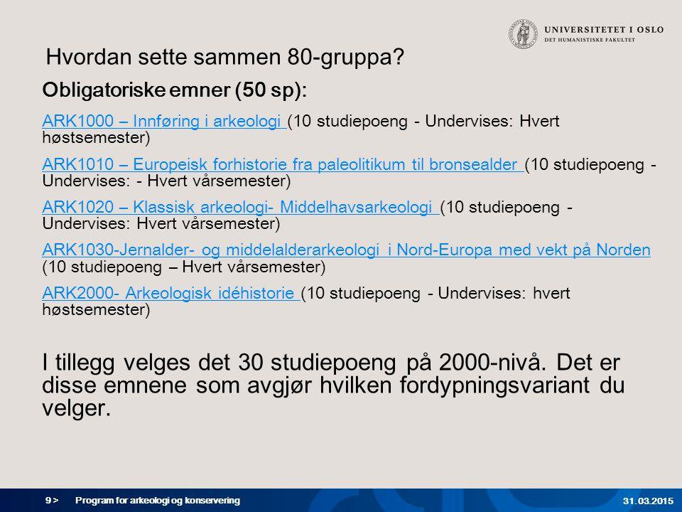 10 > Program for arkeologi og konservering 31.03.2015 40-gruppe (støtteemner/støttegruppe) 40 studiepoeng i et annet språk-, kultur- eller samfunnsfag.