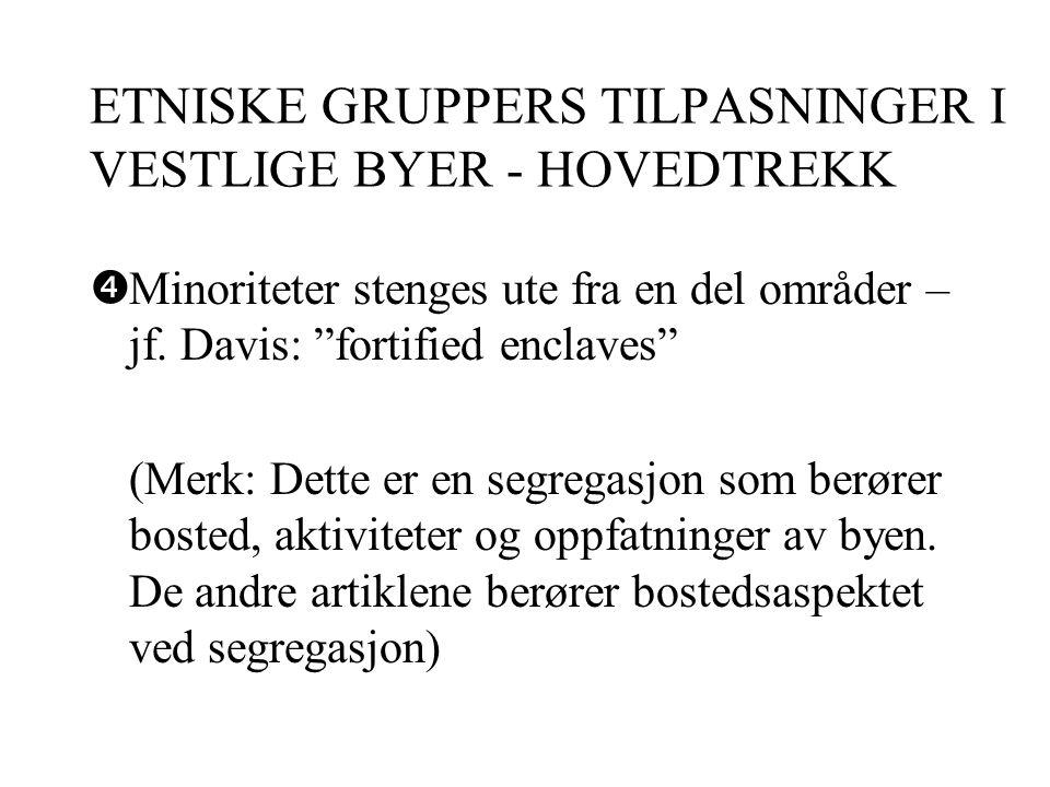 ETNISKE GRUPPERS TILPASNINGER I VESTLIGE BYER - HOVEDTREKK  Minoriteter stenges ute fra en del områder – jf.