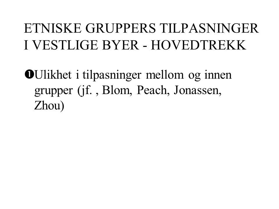 ETNISKE GRUPPERS TILPASNINGER I VESTLIGE BYER - HOVEDTREKK  Ulikhet i tilpasninger mellom og innen grupper (jf., Blom, Peach, Jonassen, Zhou)