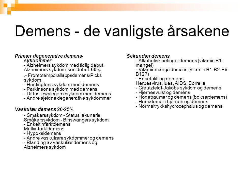 Demens - de vanligste årsakene Primær degenerative demens- sykdommer - Alzheimers sykdom med tidlig debut. Alzheimers sykdom, sen debut 60%.- Frontote