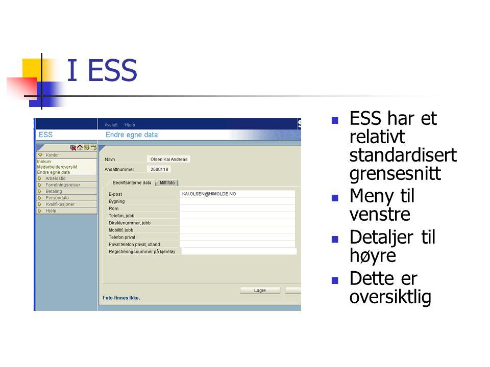 I ESS ESS har et relativt standardisert grensesnitt Meny til venstre Detaljer til høyre Dette er oversiktlig