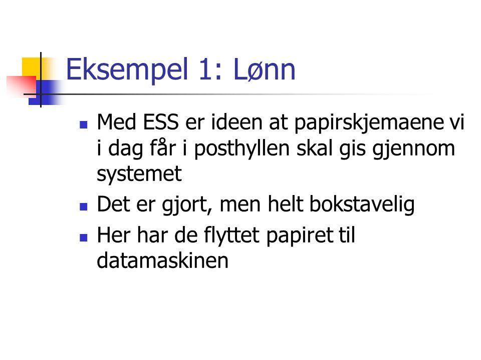 Eksempel 1: Lønn Med ESS er ideen at papirskjemaene vi i dag får i posthyllen skal gis gjennom systemet Det er gjort, men helt bokstavelig Her har de flyttet papiret til datamaskinen