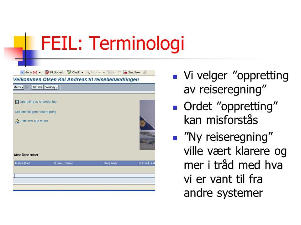 """FEIL: Terminologi Vi velger """"oppretting av reiseregning"""" Ordet """"oppretting"""" kan misforstås """"Ny reiseregning"""" ville vært klarere og mer i tråd med hva"""