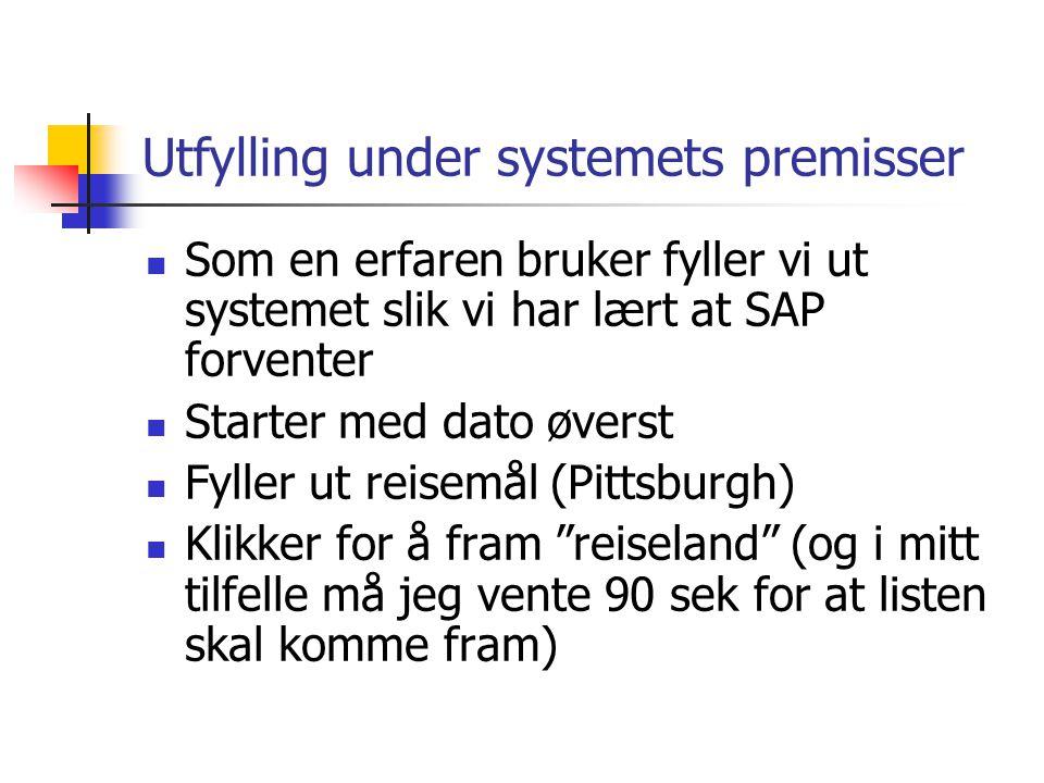 Utfylling under systemets premisser Som en erfaren bruker fyller vi ut systemet slik vi har lært at SAP forventer Starter med dato øverst Fyller ut re