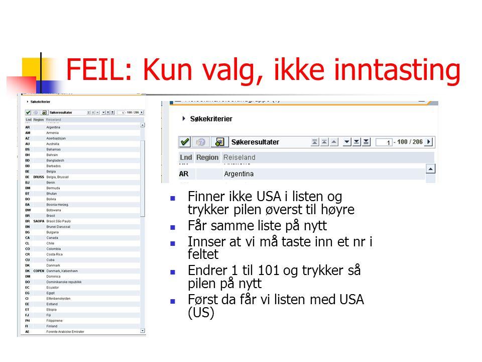 FEIL: Kun valg, ikke inntasting Finner ikke USA i listen og trykker pilen øverst til høyre Får samme liste på nytt Innser at vi må taste inn et nr i f