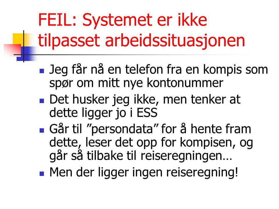 FEIL: Systemet er ikke tilpasset arbeidssituasjonen Jeg får nå en telefon fra en kompis som spør om mitt nye kontonummer Det husker jeg ikke, men tenk