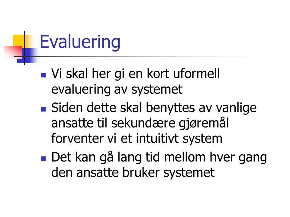 Evaluering Vi skal her gi en kort uformell evaluering av systemet Siden dette skal benyttes av vanlige ansatte til sekundære gjøremål forventer vi et