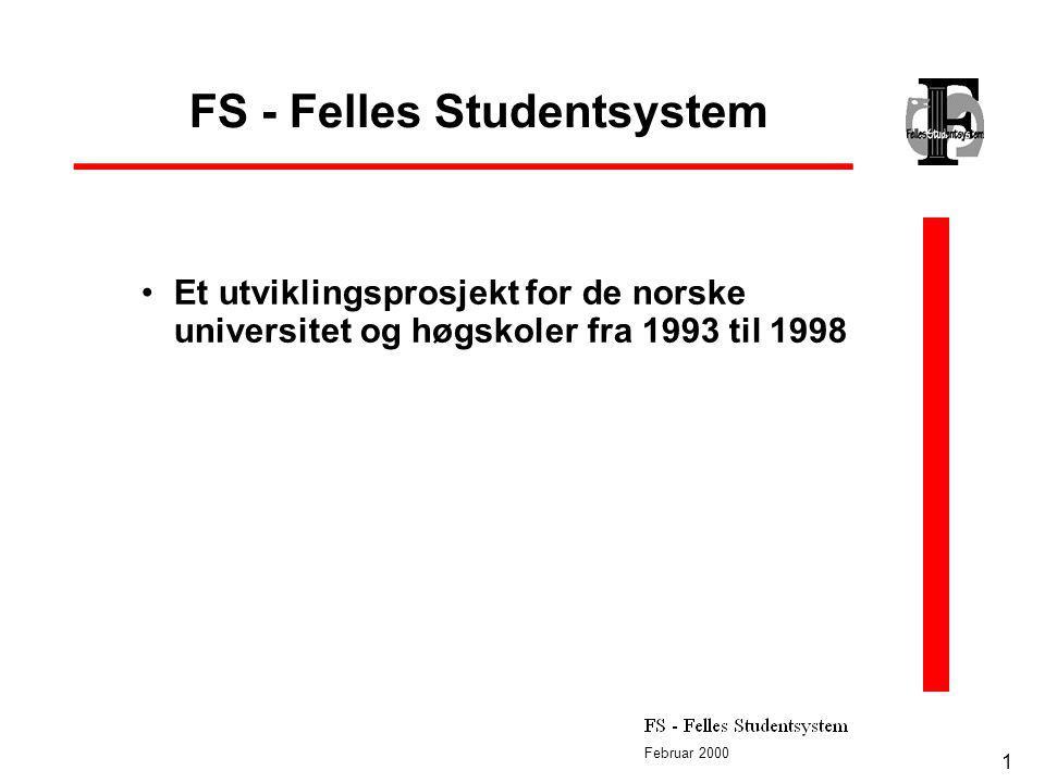 Februar 2000 1 FS - Felles Studentsystem Et utviklingsprosjekt for de norske universitet og høgskoler fra 1993 til 1998