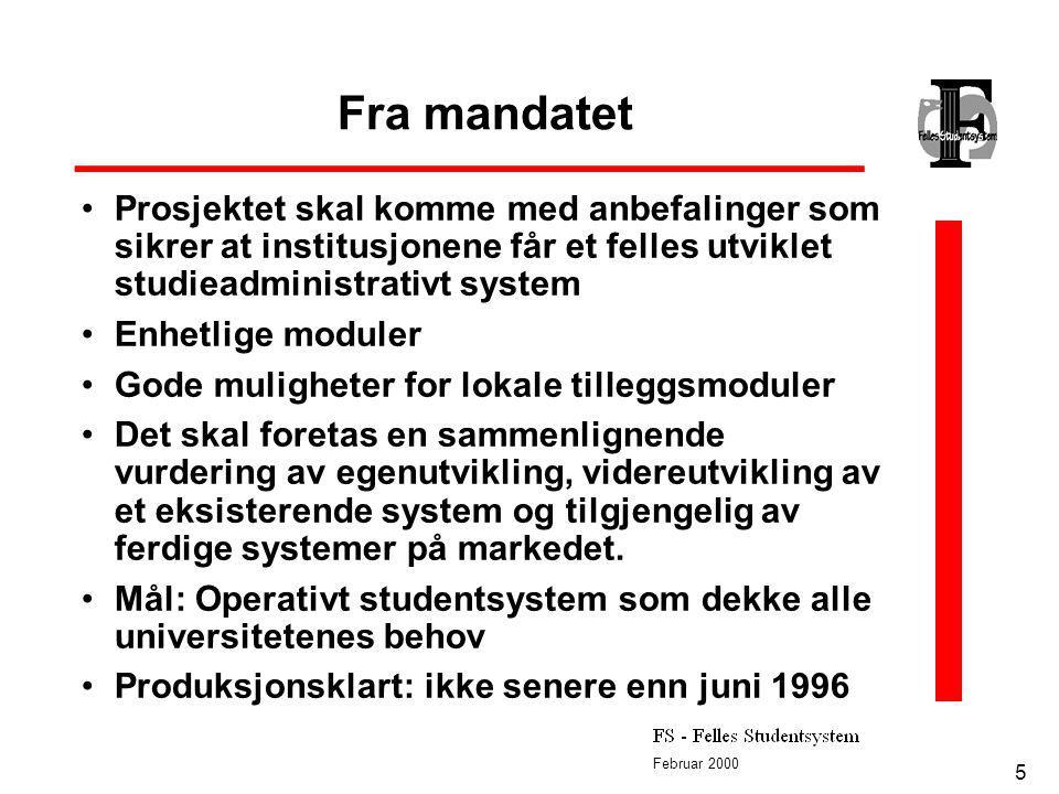 Februar 2000 5 Fra mandatet Prosjektet skal komme med anbefalinger som sikrer at institusjonene får et felles utviklet studieadministrativt system Enh