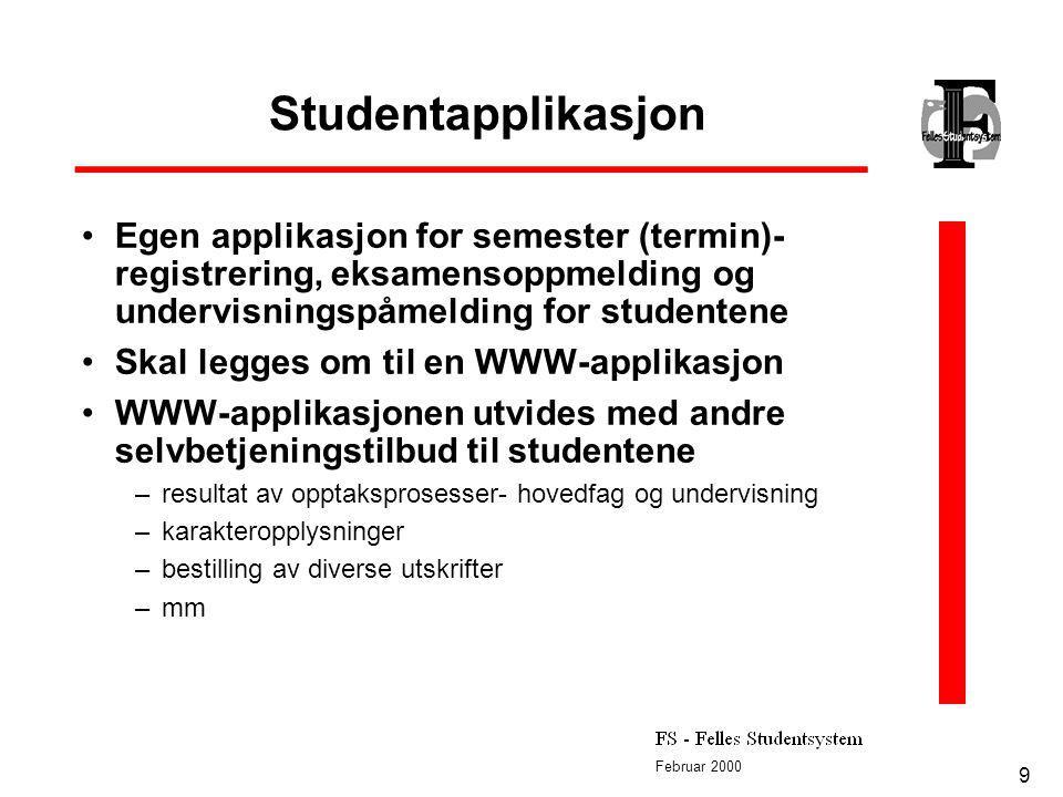 Februar 2000 9 Studentapplikasjon Egen applikasjon for semester (termin)- registrering, eksamensoppmelding og undervisningspåmelding for studentene Sk