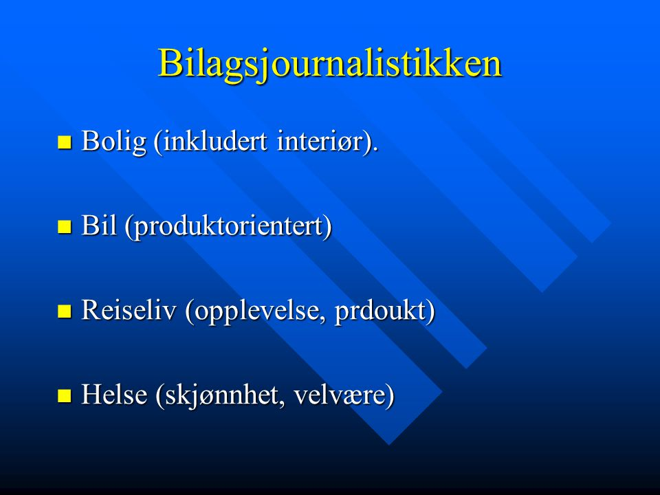 Bilagsjournalistikken Bolig (inkludert interiør). Bolig (inkludert interiør). Bil (produktorientert) Bil (produktorientert) Reiseliv (opplevelse, prdo