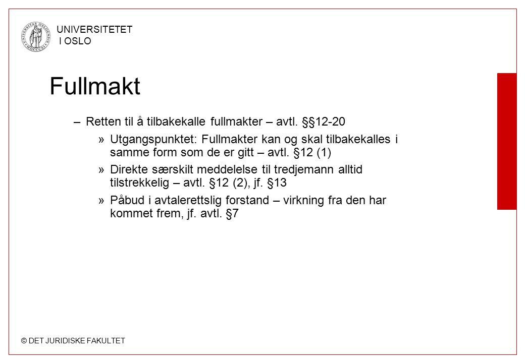 © DET JURIDISKE FAKULTET UNIVERSITETET I OSLO Fullmakt –Retten til å tilbakekalle fullmakter – avtl. §§12-20 »Utgangspunktet: Fullmakter kan og skal t