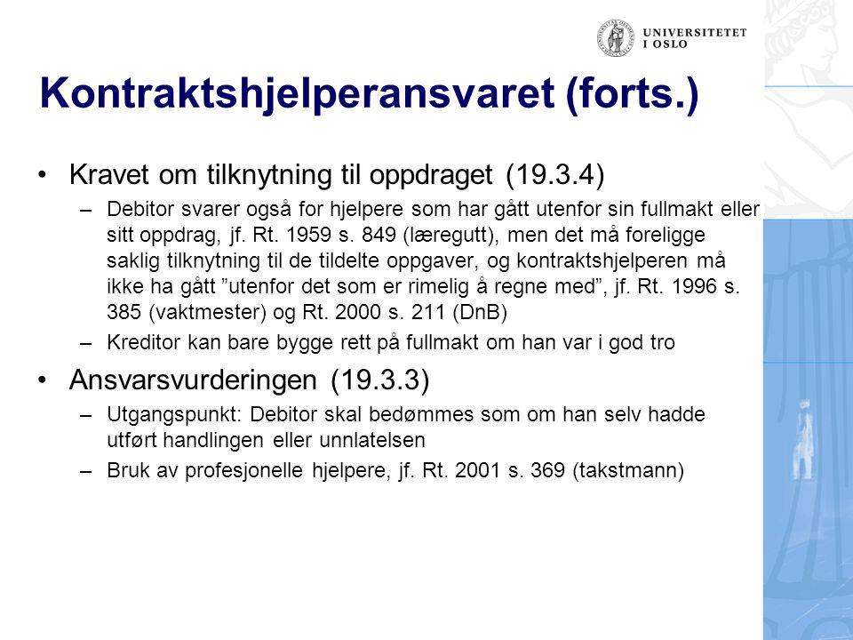 Kontraktshjelperansvaret (forts.) Kravet om tilknytning til oppdraget (19.3.4) –Debitor svarer også for hjelpere som har gått utenfor sin fullmakt ell