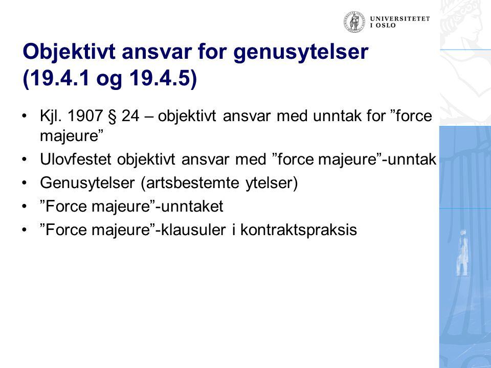 """Objektivt ansvar for genusytelser (19.4.1 og 19.4.5) Kjl. 1907 § 24 – objektivt ansvar med unntak for """"force majeure"""" Ulovfestet objektivt ansvar med"""