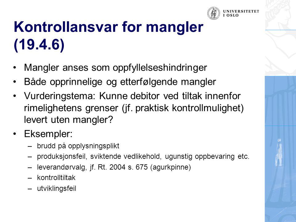Kontrollansvar for mangler (19.4.6) Mangler anses som oppfyllelseshindringer Både opprinnelige og etterfølgende mangler Vurderingstema: Kunne debitor
