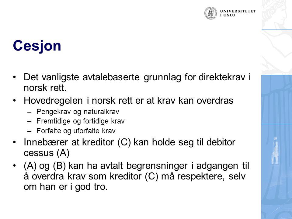 Cesjon Det vanligste avtalebaserte grunnlag for direktekrav i norsk rett. Hovedregelen i norsk rett er at krav kan overdras –Pengekrav og naturalkrav