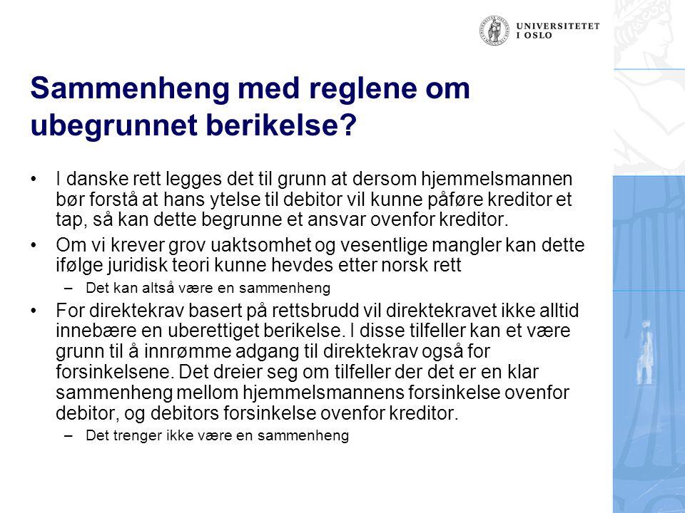 Sammenheng med reglene om ubegrunnet berikelse? I danske rett legges det til grunn at dersom hjemmelsmannen bør forstå at hans ytelse til debitor vil