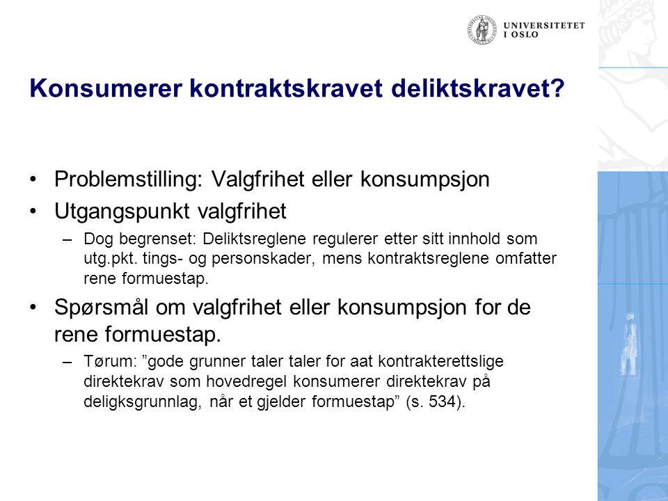 Konsumerer kontraktskravet deliktskravet? Problemstilling: Valgfrihet eller konsumpsjon Utgangspunkt valgfrihet –Dog begrenset: Deliktsreglene reguler