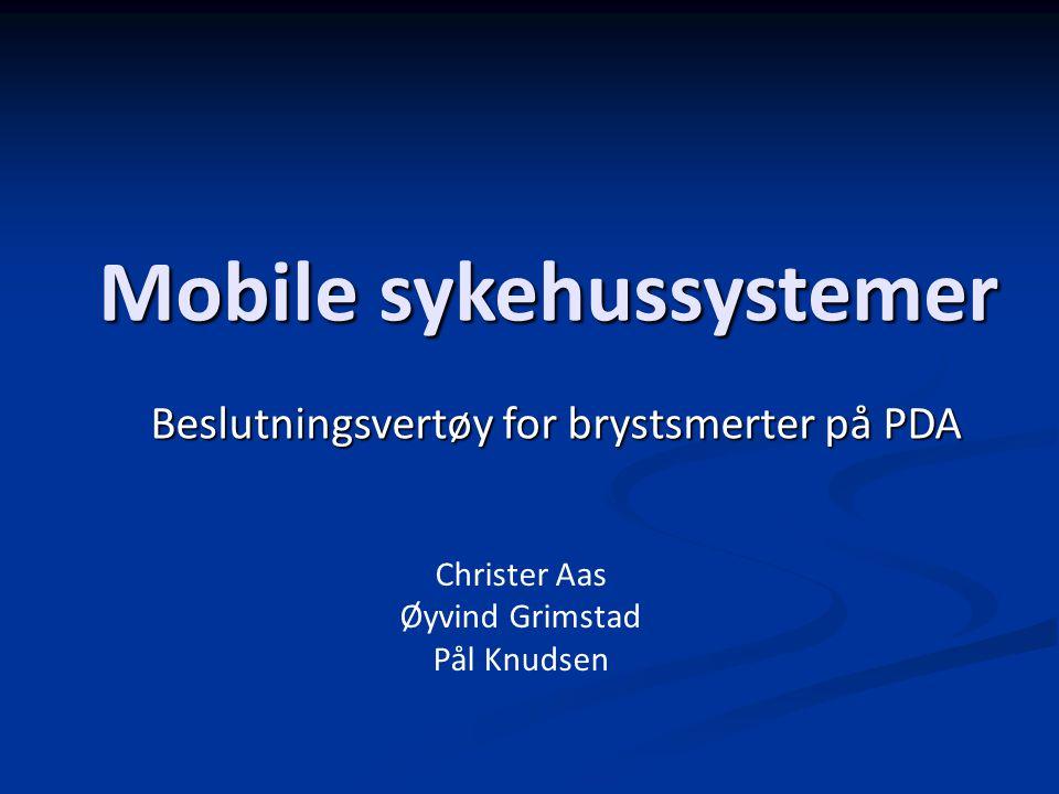 Mobile sykehussystemer Beslutningsvertøy for brystsmerter på PDA Christer Aas Øyvind Grimstad Pål Knudsen