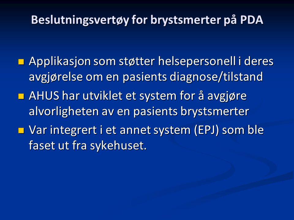 Beslutningsvertøy for brystsmerter på PDA Applikasjon som støtter helsepersonell i deres avgjørelse om en pasients diagnose/tilstand Applikasjon som støtter helsepersonell i deres avgjørelse om en pasients diagnose/tilstand AHUS har utviklet et system for å avgjøre alvorligheten av en pasients brystsmerter AHUS har utviklet et system for å avgjøre alvorligheten av en pasients brystsmerter Var integrert i et annet system (EPJ) som ble faset ut fra sykehuset.