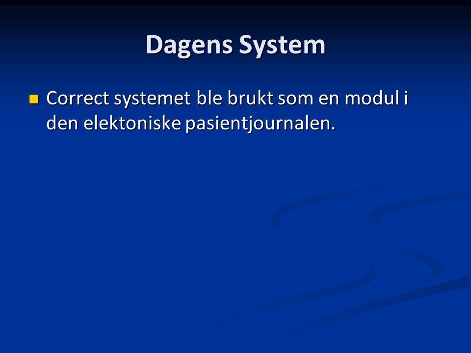 Dagens System Correct systemet ble brukt som en modul i den elektoniske pasientjournalen. Correct systemet ble brukt som en modul i den elektoniske pa