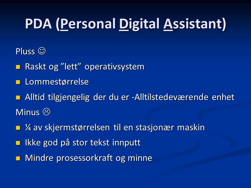 "PDA (Personal Digital Assistant) Pluss Pluss Raskt og ""lett"" operativsystem Raskt og ""lett"" operativsystem Lommestørrelse Lommestørrelse Alltid tilgje"
