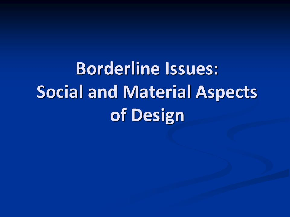 Borderline Issues: Social and Material Aspects of Design