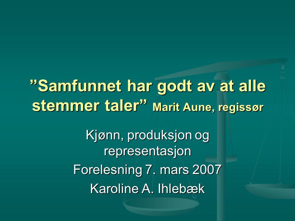 Samfunnet har godt av at alle stemmer taler Marit Aune, regissør Kjønn, produksjon og representasjon Forelesning 7.