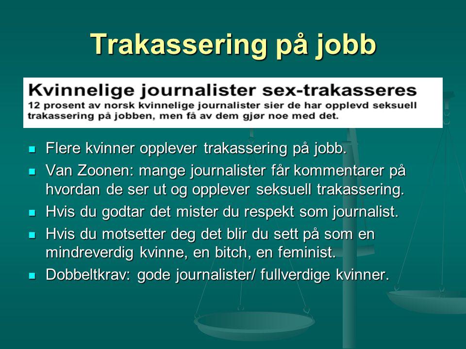 Trakassering på jobb Flere kvinner opplever trakassering på jobb. Van Zoonen: mange journalister får kommentarer på hvordan de ser ut og opplever seks