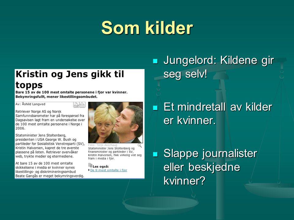 Som kilder Jungelord: Kildene gir seg selv! Et mindretall av kilder er kvinner. Slappe journalister eller beskjedne kvinner?