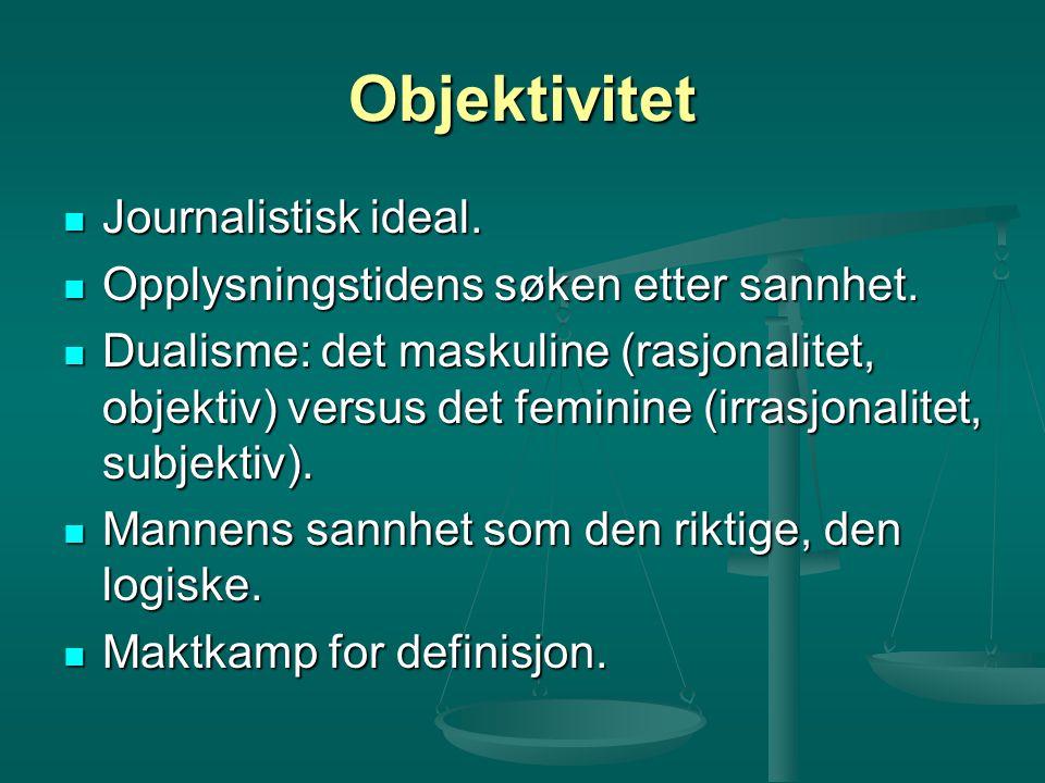 Objektivitet Journalistisk ideal. Journalistisk ideal. Opplysningstidens søken etter sannhet. Opplysningstidens søken etter sannhet. Dualisme: det mas
