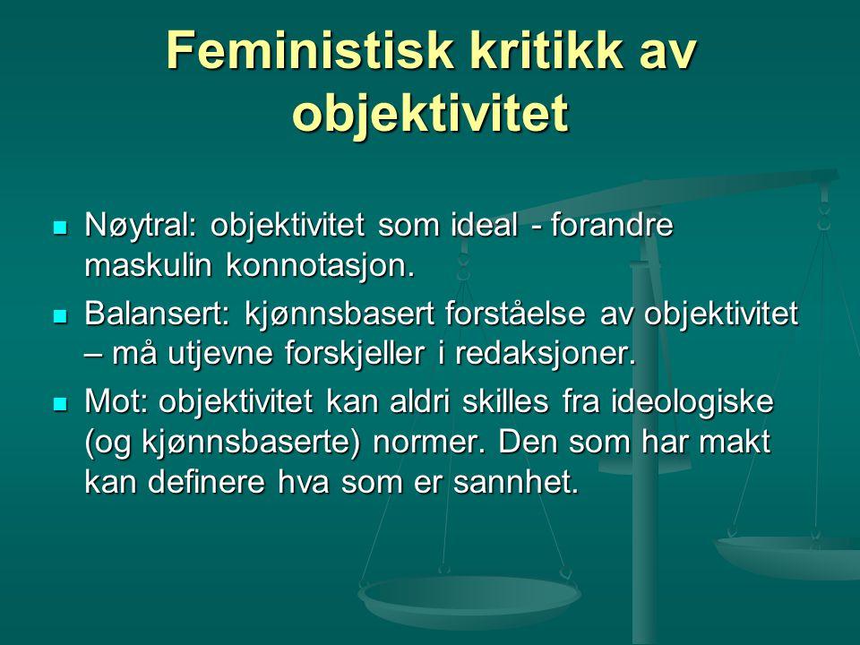 Feministisk kritikk av objektivitet Nøytral: objektivitet som ideal - forandre maskulin konnotasjon. Nøytral: objektivitet som ideal - forandre maskul