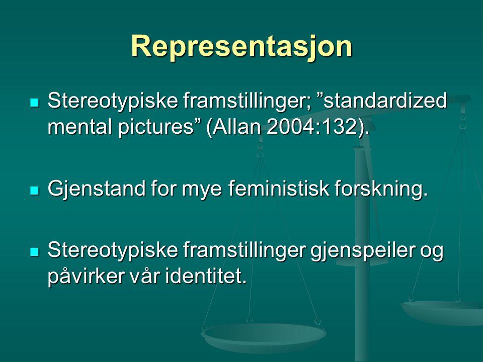 Representasjon Stereotypiske framstillinger; standardized mental pictures (Allan 2004:132).