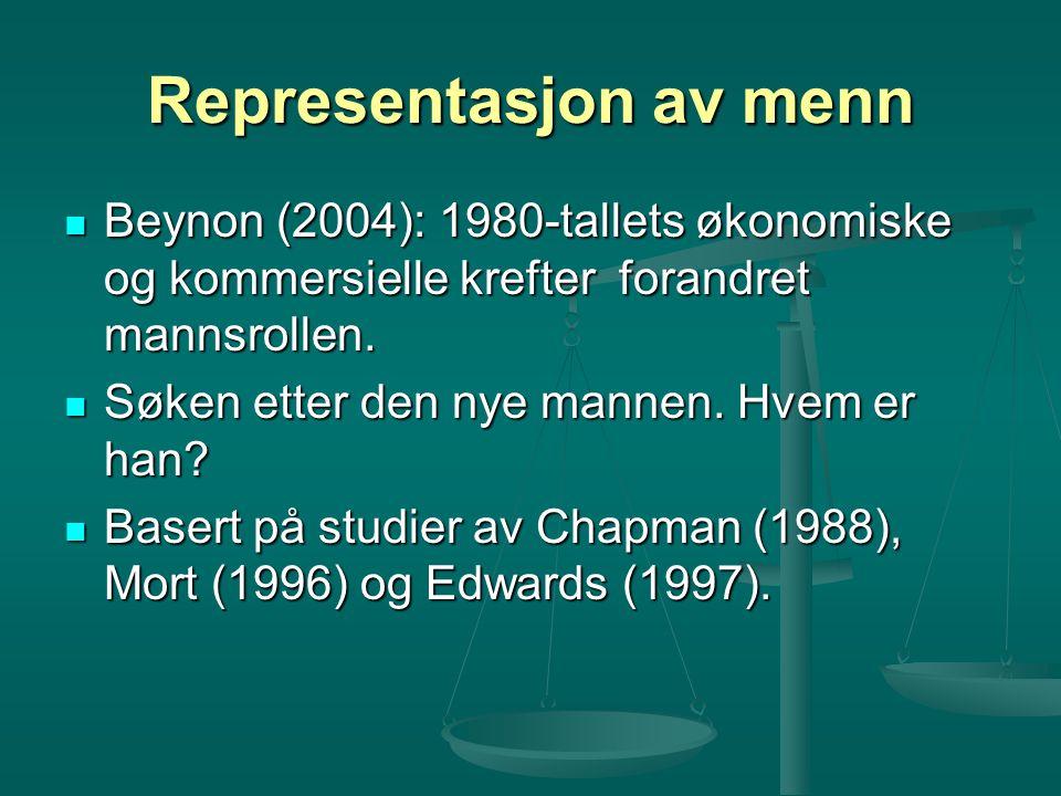 Representasjon av menn Beynon (2004): 1980-tallets økonomiske og kommersielle krefter forandret mannsrollen. Beynon (2004): 1980-tallets økonomiske og