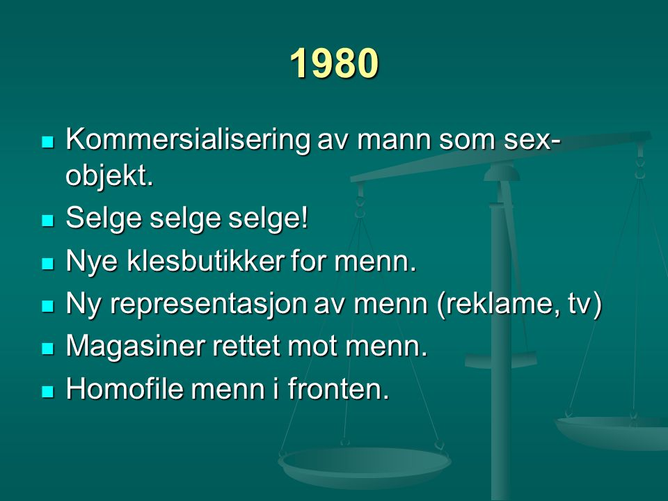 1980 Kommersialisering av mann som sex- objekt. Kommersialisering av mann som sex- objekt. Selge selge selge! Selge selge selge! Nye klesbutikker for
