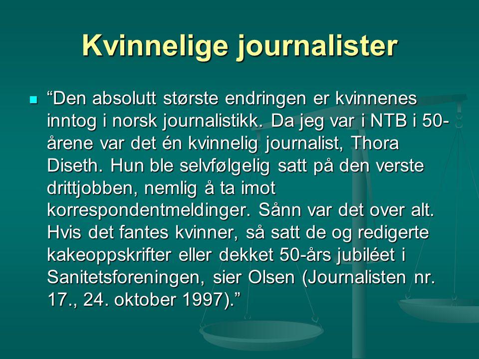 """Kvinnelige journalister """"Den absolutt største endringen er kvinnenes inntog i norsk journalistikk. Da jeg var i NTB i 50- årene var det én kvinnelig j"""