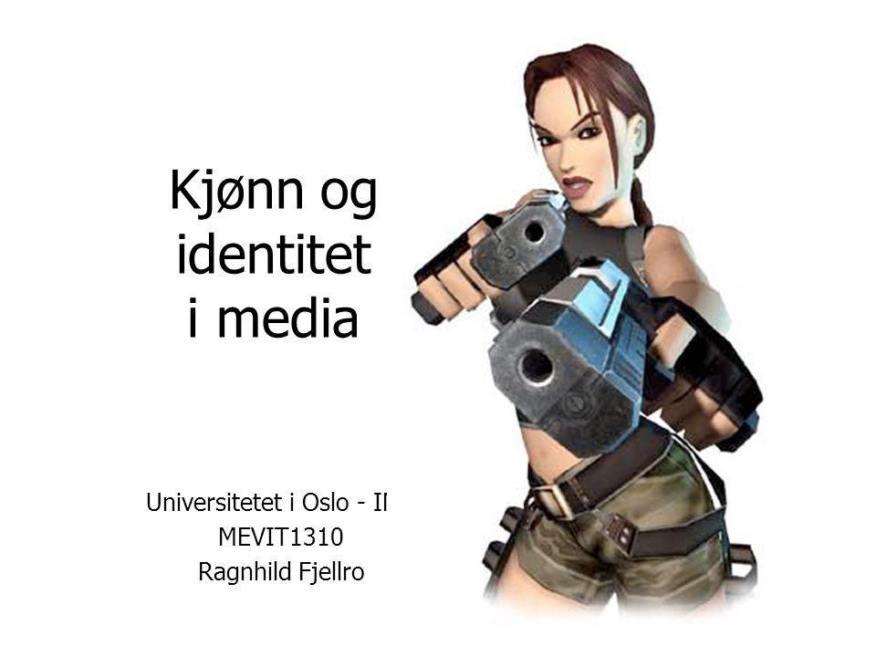Kjønn og identitet i media Universitetet i Oslo - IMK MEVIT1310 Ragnhild Fjellro