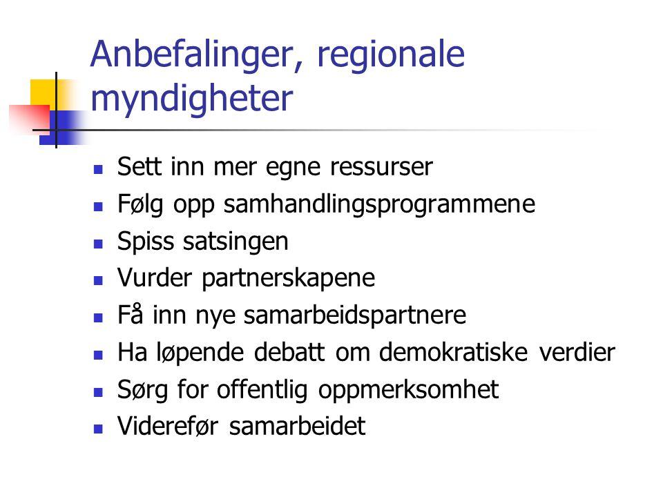 Anbefalinger, regionale myndigheter Sett inn mer egne ressurser Følg opp samhandlingsprogrammene Spiss satsingen Vurder partnerskapene Få inn nye sama