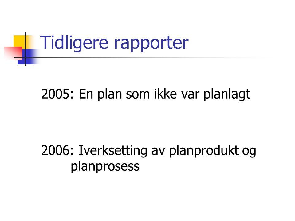 Tidligere rapporter 2005: En plan som ikke var planlagt 2006: Iverksetting av planprodukt og planprosess