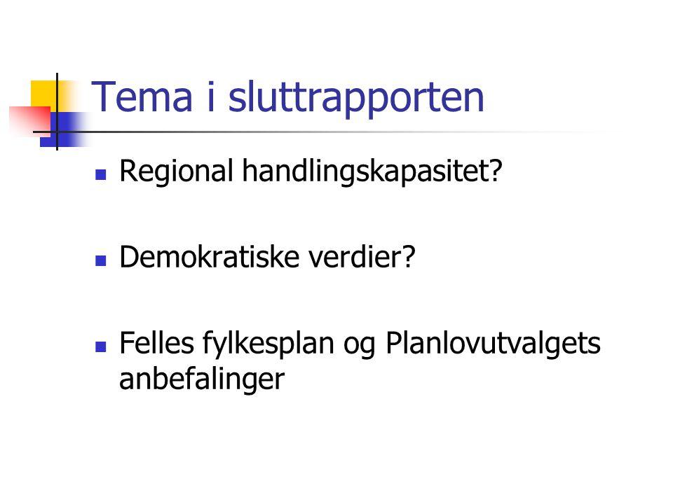 Tema i sluttrapporten Regional handlingskapasitet? Demokratiske verdier? Felles fylkesplan og Planlovutvalgets anbefalinger