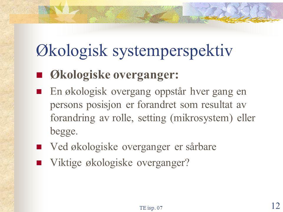 TE isp. 07 12 Økologisk systemperspektiv Økologiske overganger: En økologisk overgang oppstår hver gang en persons posisjon er forandret som resultat