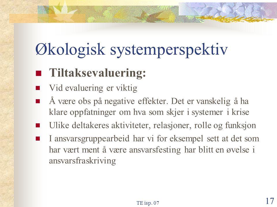 TE isp. 07 17 Økologisk systemperspektiv Tiltaksevaluering: Vid evaluering er viktig Å være obs på negative effekter. Det er vanskelig å ha klare oppf