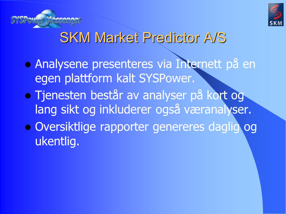 SKM skal utvikle en ny versjon av SYSPower Større individuell tilpassning for klienten Nye funksjonaliteter: Problemstilling for prosjektet: Messenger