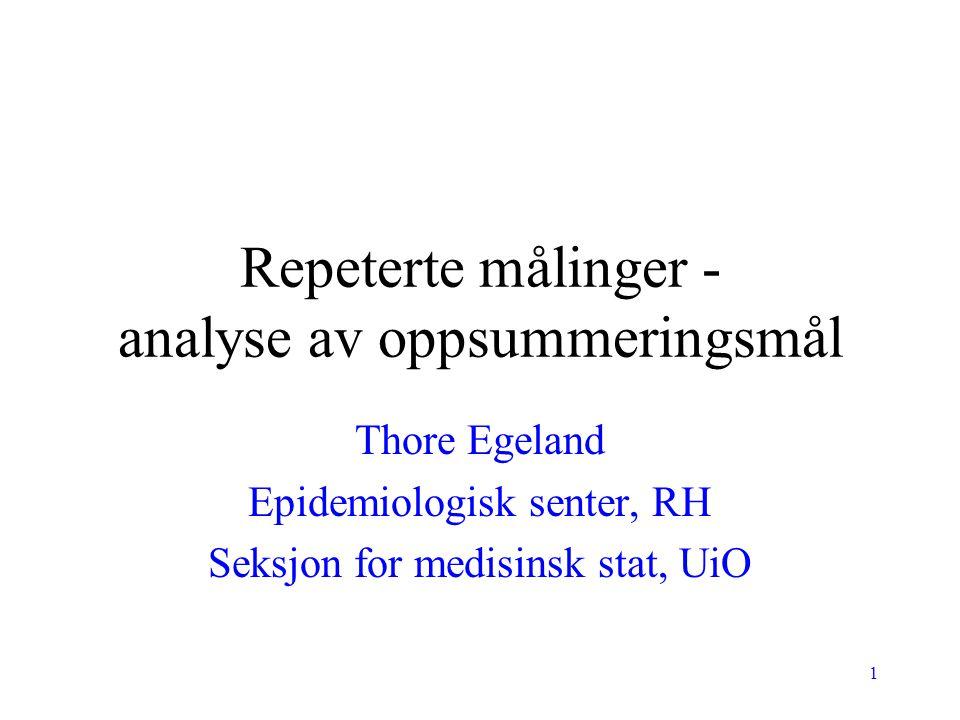 1 Repeterte målinger - analyse av oppsummeringsmål Thore Egeland Epidemiologisk senter, RH Seksjon for medisinsk stat, UiO