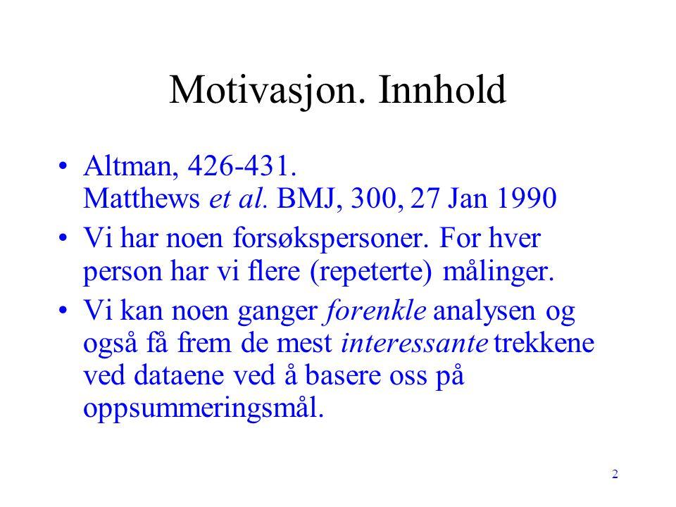 2 Motivasjon. Innhold Altman, 426-431. Matthews et al. BMJ, 300, 27 Jan 1990 Vi har noen forsøkspersoner. For hver person har vi flere (repeterte) mål