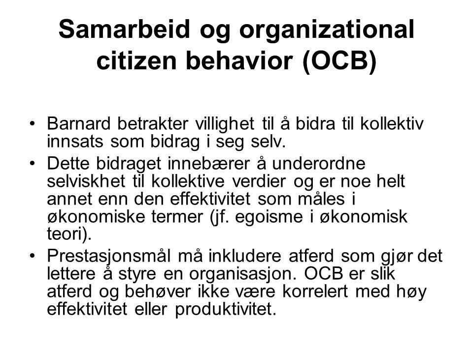 Samarbeid og organizational citizen behavior (OCB) Barnard betrakter villighet til å bidra til kollektiv innsats som bidrag i seg selv. Dette bidraget