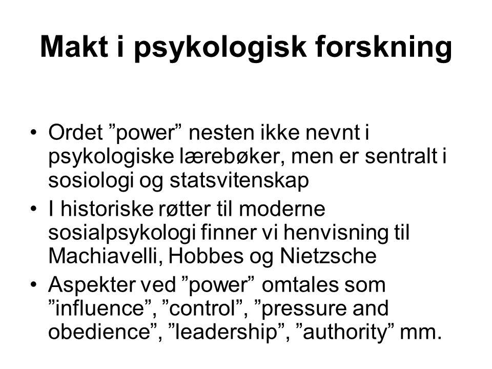 """Makt i psykologisk forskning Ordet """"power"""" nesten ikke nevnt i psykologiske lærebøker, men er sentralt i sosiologi og statsvitenskap I historiske røtt"""